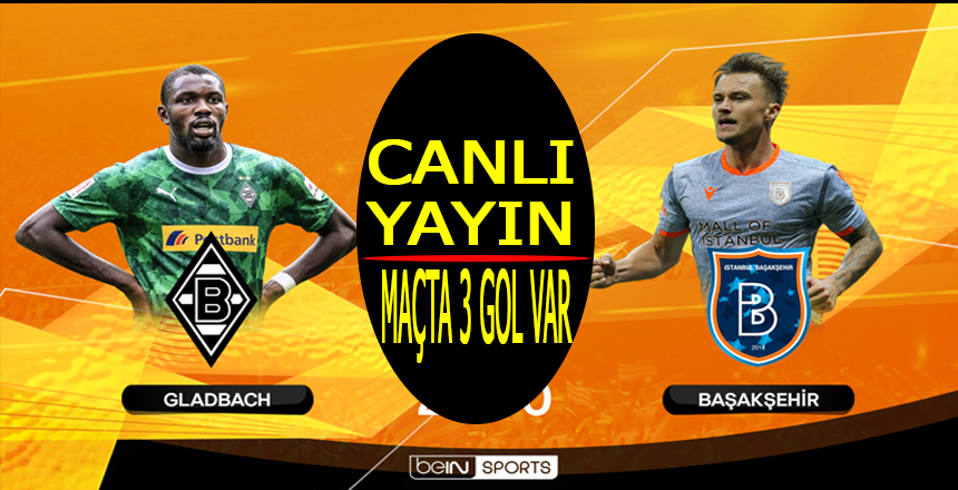 Başakşehir Monchengladbach. maçı CANLI YAYIN/Maçta 3 gol var