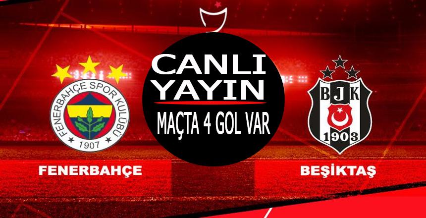 Fenerbahçe Beşiktaş Derbisi Canlı YAYIN/Maçta 4 gol var/