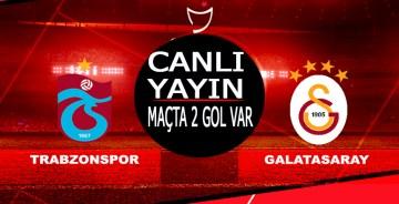 Trabzonspor Galatasaray Maçı CANLI YAYIN/Maçta 2 gol var