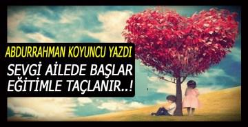 SEVGİ AİLEDE BAŞLAR EĞİTİMLE TAÇLANIR..!