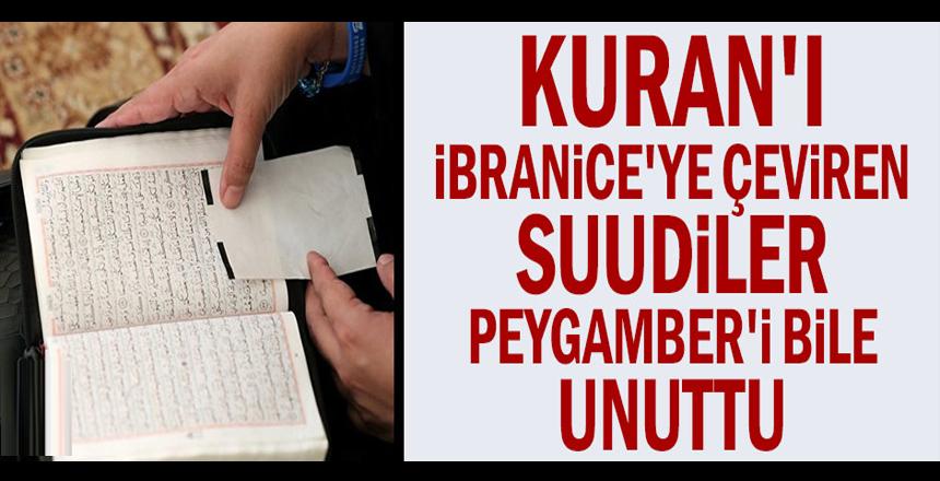 Kuran'ı İbranice'ye çeviren Suudiler Peygamber'i bile unuttu