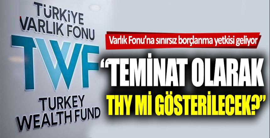 """Murat Muratoğlu: """"Varlık Fonu, borç teminatı olarak THY'yi mi gösterecek?"""""""