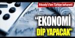 Moody's Türkiye kehaneti: Ekonomi dip yapacak