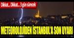 Meteorolojiden İstanbul'a son uyarı