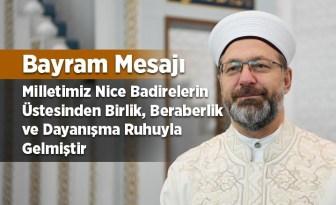 Prof. Dr. Erbaş: Milletimiz nice badirelerin üstesinden birlik, beraberlik ve dayanışma ruhuyla gelmiştir