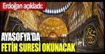 Erdoğan açıkladı: Ayasofya'da Fetih Suresi okunacak ve dualar edilecek