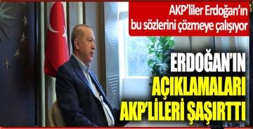 Erdoğan'ın açıklamaları AKP'lileri şaşırttı; AKP'liler Erdoğan'ın bu sözlerini çözmeye çalışıyor