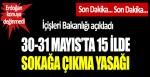 30-31 Mayıs'ta 15 ilde sokağa çıkma yasağı