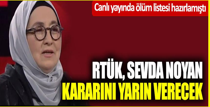 Canlı yayında ölüm listesi hazırlamıştı; RTÜK Sevda Noyan kararını yarın verecek