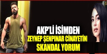 AKP'li Hamdullah Arvas'tan Zeynep Şenpınar cinayetine skandal yorum