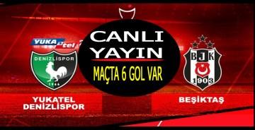 Beşiktaş Denizli maçı CANLI YAYIN/maçta 6 gol var