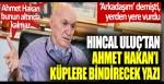 Hıncal Uluç'tan Ahmet Hakan'ı küplere bindirecek yazı!