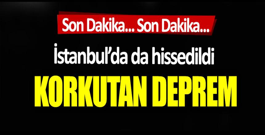 Korkutan deprem: İstanbul'da da hissedildi