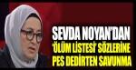 Sevda Noyan'dan 'ölüm listesi' sözlerine pes dedirten savunma
