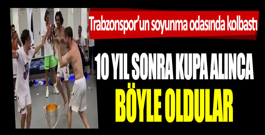 Trabzonspor'un soyunma odasında kolbastı: 10 yıl sonra kupa alınca böyle oldular