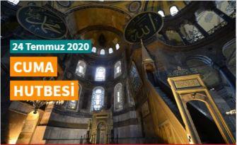 """24 Temmuz 2020 tarihli Diyanet Cuma Hutbesi """"Ayasofya: Fethin Nişanesi, Fatih'in Emaneti"""""""