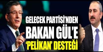 """Gelecek Partisi'nden Adalet Bakanı'na 'Pelikan' desteği: """"Dik durun, yanınızdayız"""