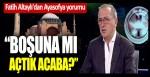 Fatih Altaylı'dan Ayasofya yorumu: Boşuna mı açtık acaba?