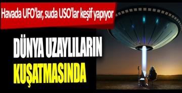 Havada UFO'lar, suda USO'lar keşif yapıyor! Dünya uzaylıların kuşatmasında