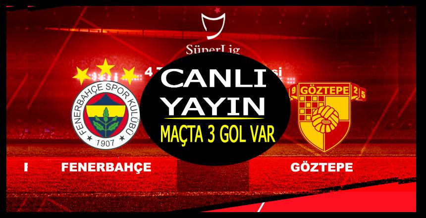 Fenerbahçe Göztepe maçı Canlı Yayın/Maçta 3 gol var