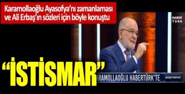 """Karamollaoğlu Ayasofya'nı zamanlaması ve Ali Erbaş'ın sözleri için böyle konuştu: """"İstismar"""""""