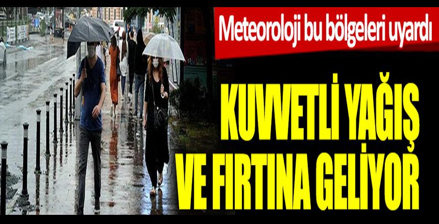 Meteoroloji bu bölgeleri uyardı: Kuvvetli yağış ve fırtına geliyor