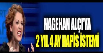 Nagehan Alçı'ya 2 yıl 4 ay hapis istemi