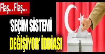 Seçim sistemi değişiyor' iddiası