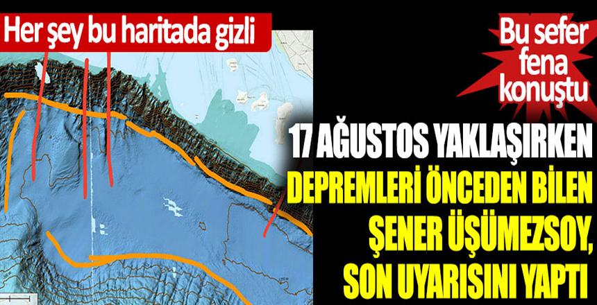 17 Ağustos yaklaşırken depremleri önceden bilen Şener Üşümezsoy, son uyarısını yaptı… Bu sefer fena konuştu… Her şey bu haritada gizli