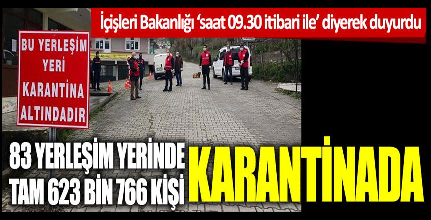 İçişleri Bakanlığı 'saat 09.30 itibari ile' diyerek açıkladı: 83 yerleşim yerinde 623 bin 766 kişi karantinada