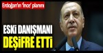İşte Tayyip Erdoğan'ın 'Muharrem İnce' planı! Eski danışmanı deşifre etti