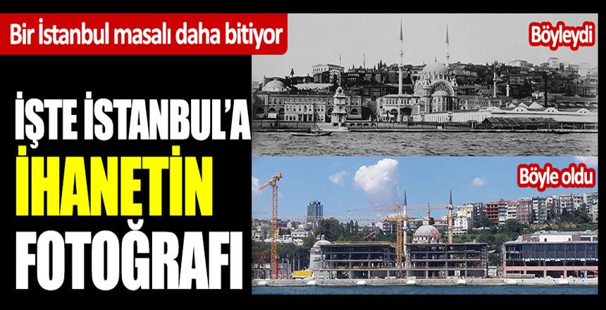 İşte İstanbul'a ihanetin fotoğrafı: Bir İstanbul masalı daha bitiyor