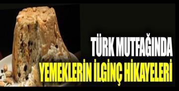 Türk mutfağında yemeklerin ilginç hikâyeleri