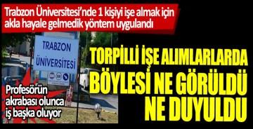 Trabzon Üniversitesi'nde 1 kişiyi işe almak için akla hayale gelmedik yöntem uygulandı: Profesörün akrabası olunca iş başka oluyor