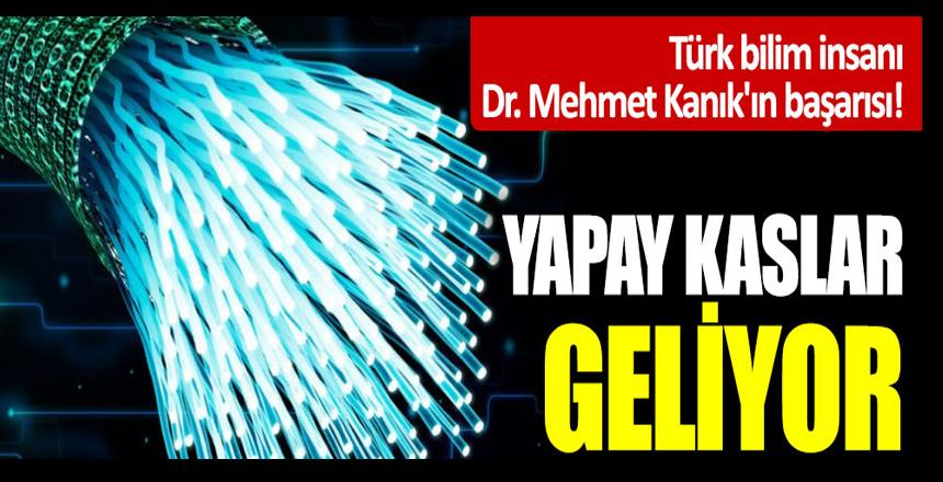 Türk bilim insanı Dr. Mehmet Kanık'ın başarısı! Yapay kaslar geliyor