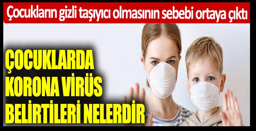 Çocukların gizli taşıyıcı olmasının sebebi ortaya çıktı! Çocuklarda korona virüs belirtileri nelerdir?