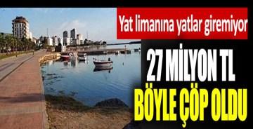 Yat limanına yatlar giremiyor. 27 milyon TL böyle çöp oldu