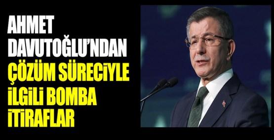 Ahmet Davutoğlu'ndan çözüm süreciyle ilgili bomba itiraflar