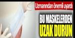 Uzmanından önemli uyarı: Bu maskelerden uzak durun