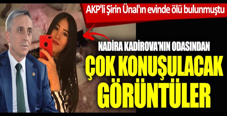 AKP'li Şirin Ünal'ın evinde ölü bulunmuştu… Nadira Kadirova'nın odasından yeni görüntüler ortaya çıktı
