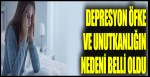 Depresyon, öfke ve unutkanlığın nedeni belli oldu