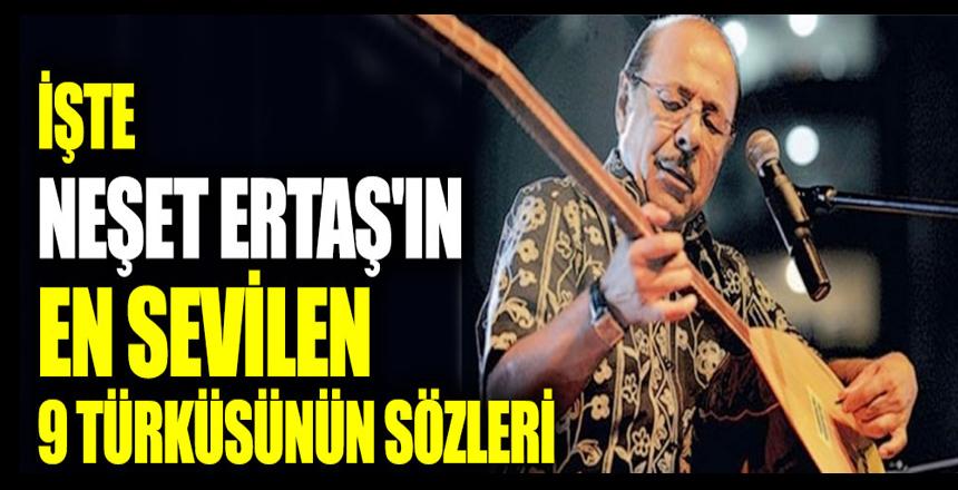 İşte Neşet Ertaş'ın en beğenilen 9 türküsünün sözleri