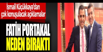 İsmail Küçükkaya'dan çok konuşulacak Fatih Portakal açıklaması