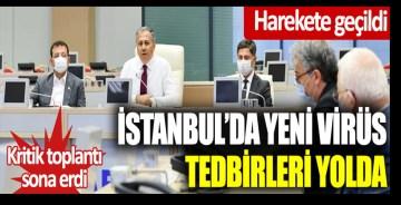 İstanbul'da yeni virüs tedbirleri yolda: Harekete geçildi: Kritik toplantı bitti