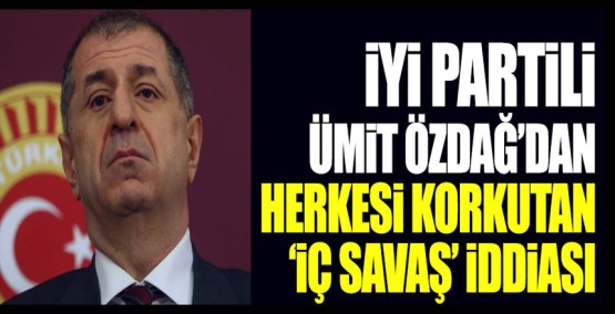 İYİ Partili Ümit Özdağ'dan herkesi korkutan 'iç savaş' iddiası