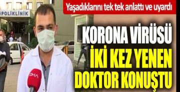 Korona virüsü iki kez yenen doktor konuştu. Yaşadıklarını tek tek anlattı ve uyardı