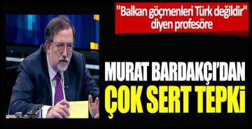 """Balkan göçmenleri Türk değildir"""" diyen profesöre Murat Bardakçı'dan çok sert tepki"""