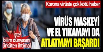 Korona virüste çok kötü haber! Virüs maskeyi ve el yıkamayı atlamayı başardı… İşte bilim dünyasını ürküten o ihtimal