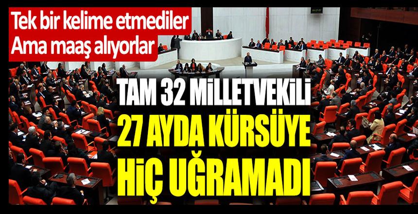 Tek bir kelime etmediler ama maaş alıyorlar… Tam 32 milletvekili 27 ayda kürsüye hiç uğramadı