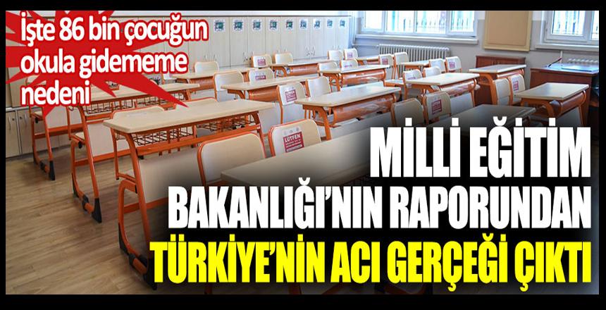 Milli Eğitim Bakanlığı'nın raporundan Türkiye'nin acı gerçeği çıktı. İşte 86 bin çocuğun okula gidememe nedeni